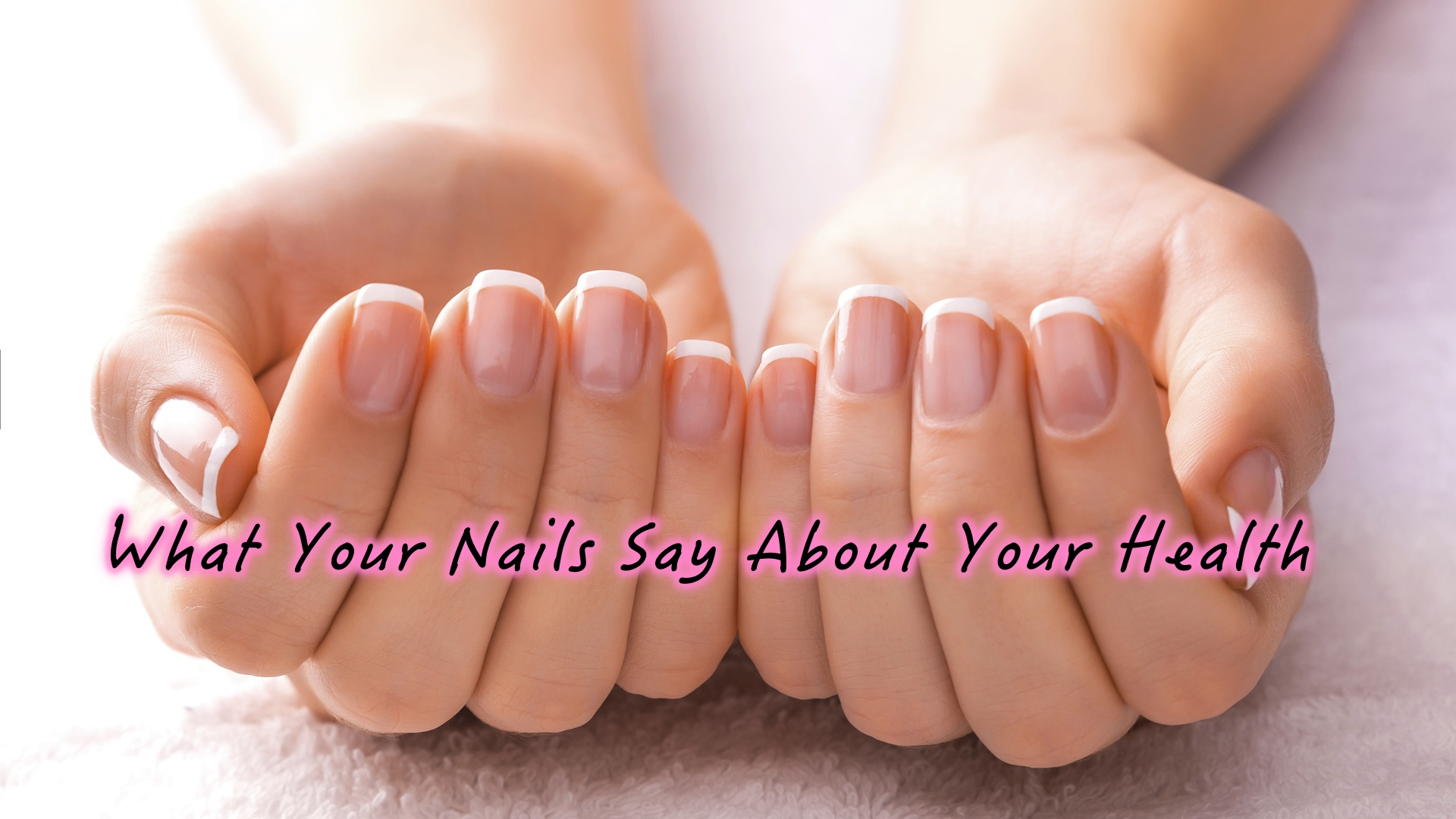 What Your Nails Can Tell You About Your Health